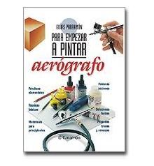 BOOK - PARA EMPEZAR A PINTAR AEROGRAFO (IN SPANISH)